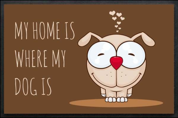 My Home is where my dog is